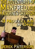 The Adventures of Manfred, the Kaiserine's Champion [Vampire swordmaster collection] by Derek Paterson