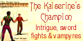 THE KAISERINE'S CHAMPION - An ex-soldier is bitten by a vampyre but is offered a chance to become human again -- if he will fight in the arena, and kill everyone who stands against him.